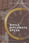 WHILE DIPLOMATS SPEAK